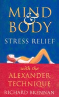 Cover of Mind and Body Stress Relief with the Alexander Technique