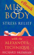 Cover of Mind and Body Stress Relief with the Alexander Technique eBook